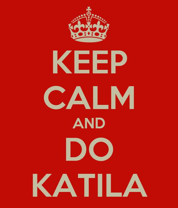 KEEP CALM AND DO KATILA