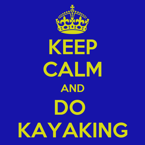 KEEP CALM AND DO  KAYAKING