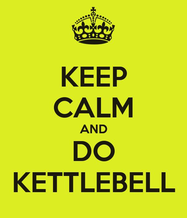 KEEP CALM AND DO KETTLEBELL