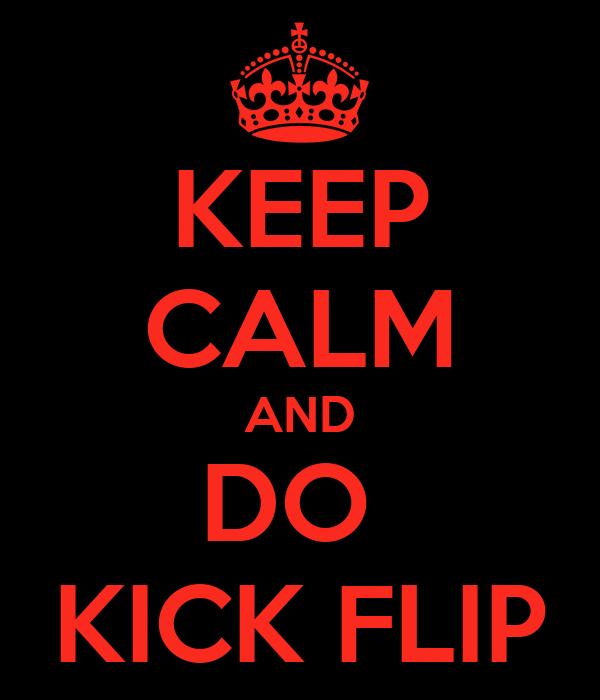 KEEP CALM AND DO  KICK FLIP