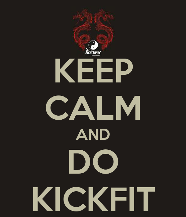 KEEP CALM AND DO KICKFIT
