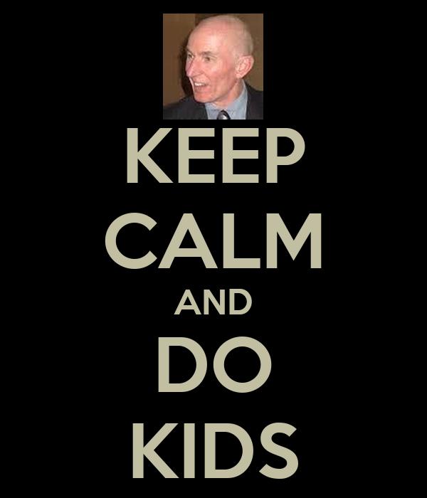 KEEP CALM AND DO KIDS