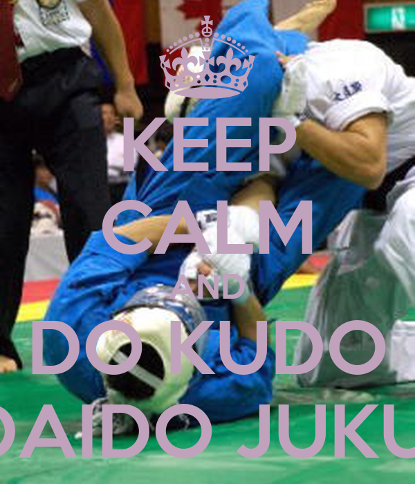 KEEP CALM AND DO KUDO DAIDO JUKU!