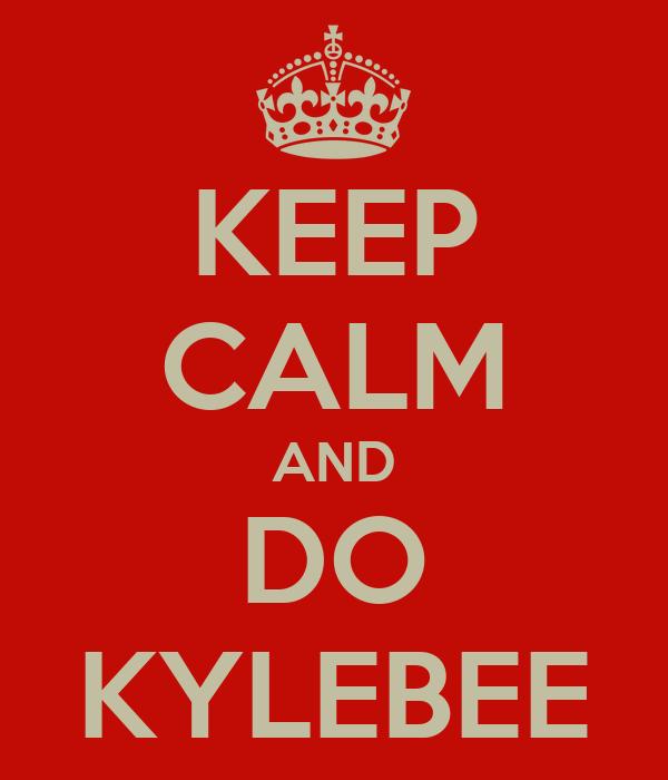 KEEP CALM AND DO KYLEBEE