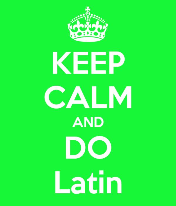 KEEP CALM AND DO Latin