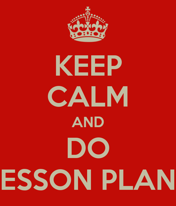 KEEP CALM AND DO LESSON PLANS