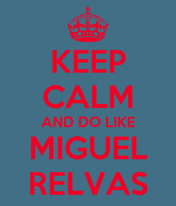 KEEP CALM AND DO LIKE MIGUEL RELVAS
