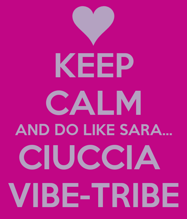 KEEP CALM AND DO LIKE SARA... CIUCCIA  VIBE-TRIBE