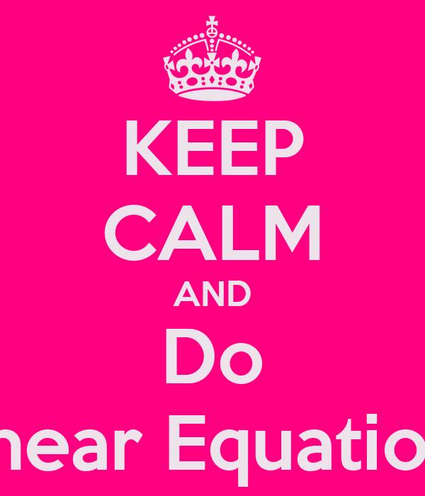 KEEP CALM AND Do Linear Equations