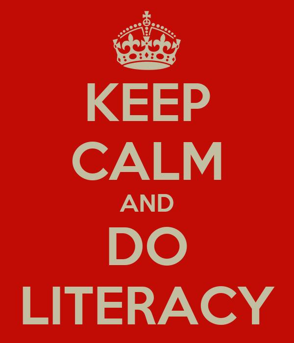 KEEP CALM AND DO LITERACY