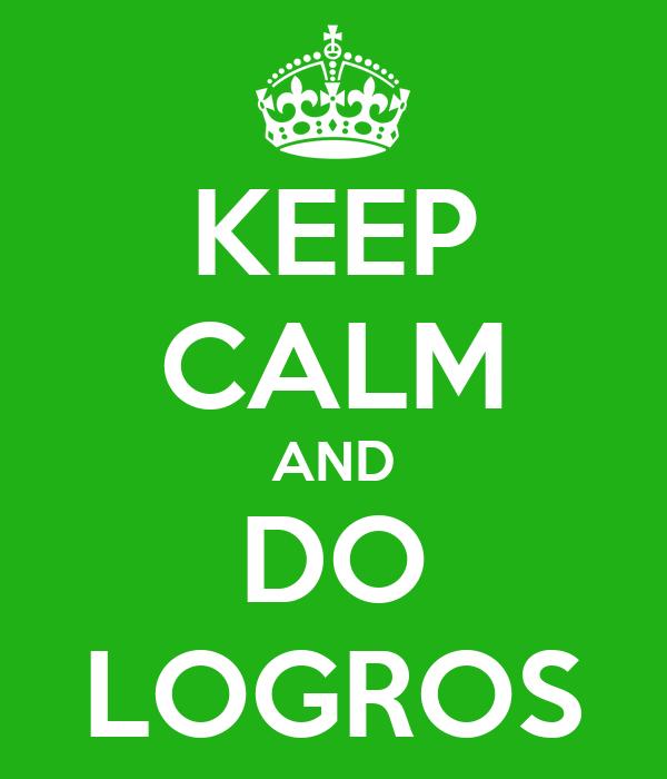 KEEP CALM AND DO LOGROS