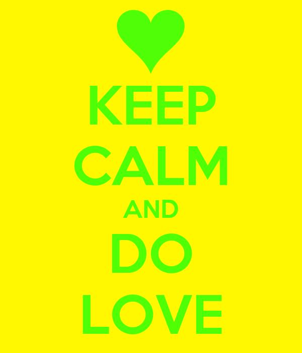 KEEP CALM AND DO LOVE