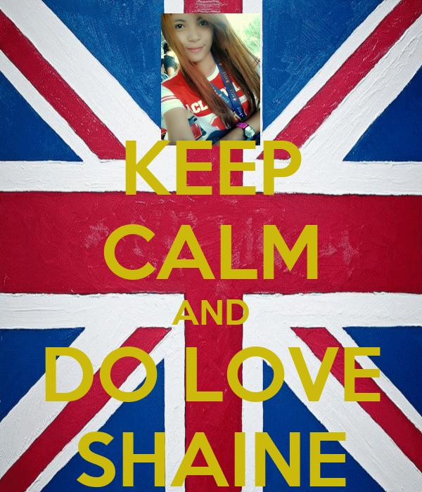 KEEP CALM AND DO LOVE SHAINE