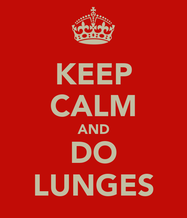 KEEP CALM AND DO LUNGES
