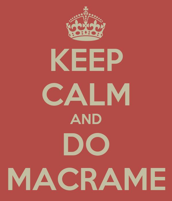 KEEP CALM AND DO MACRAME