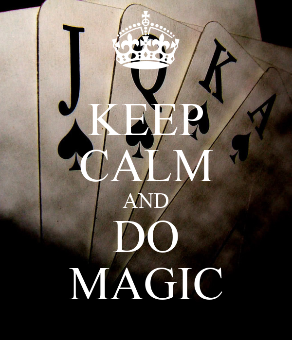 KEEP CALM AND DO MAGIC
