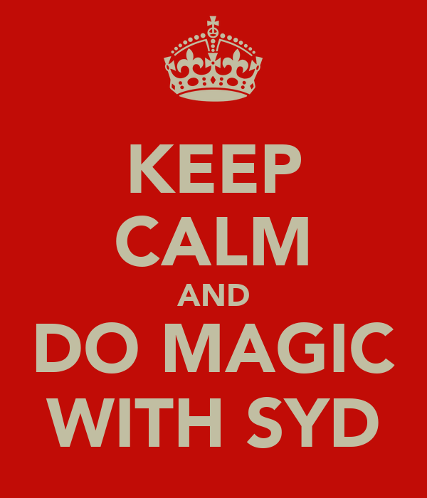 KEEP CALM AND DO MAGIC WITH SYD