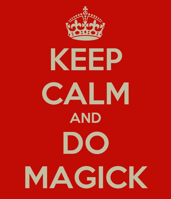KEEP CALM AND DO MAGICK