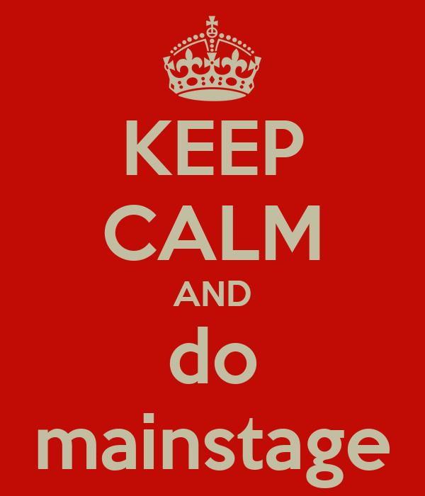 KEEP CALM AND do mainstage