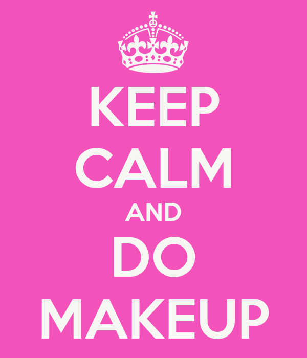 KEEP CALM AND DO MAKEUP