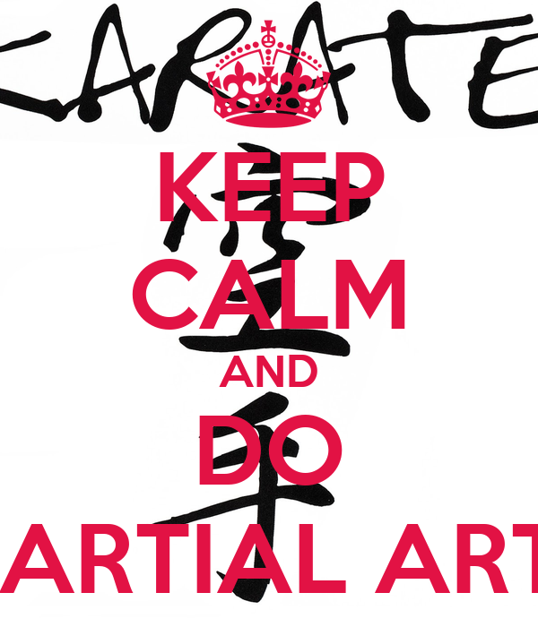 KEEP CALM AND DO MARTIAL ARTS