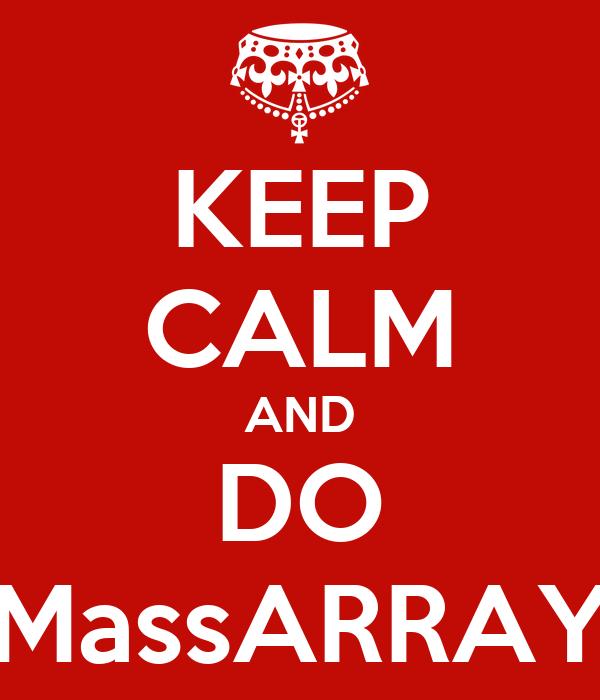 KEEP CALM AND DO MassARRAY