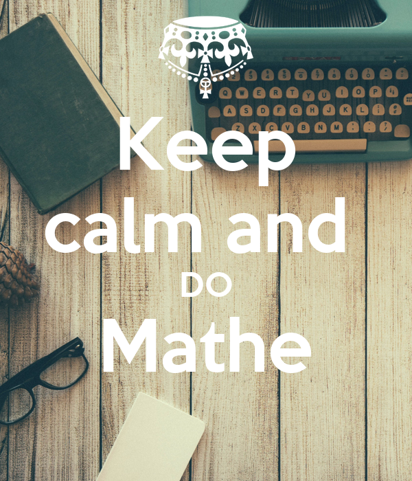 Keep calm and  DO Mathe