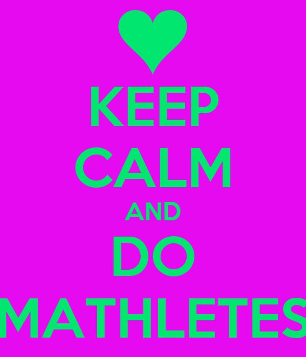 KEEP CALM AND DO MATHLETES