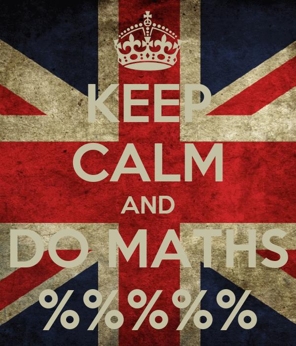 KEEP CALM AND DO MATHS %%%%%