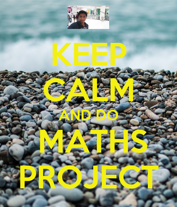 KEEP CALM AND DO  MATHS PROJECT