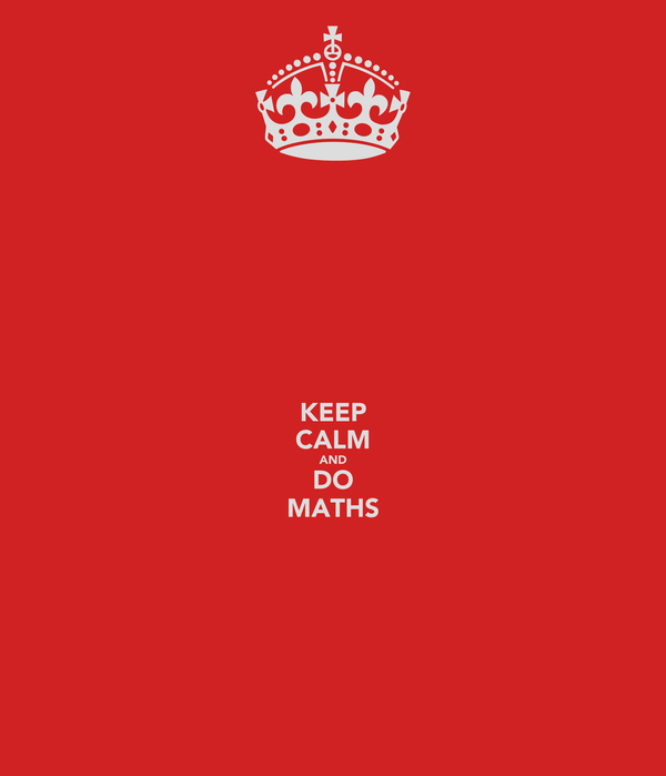 KEEP CALM AND DO MATHS