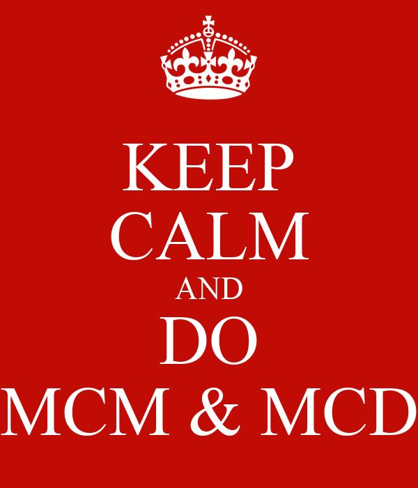 KEEP CALM AND DO MCM & MCD