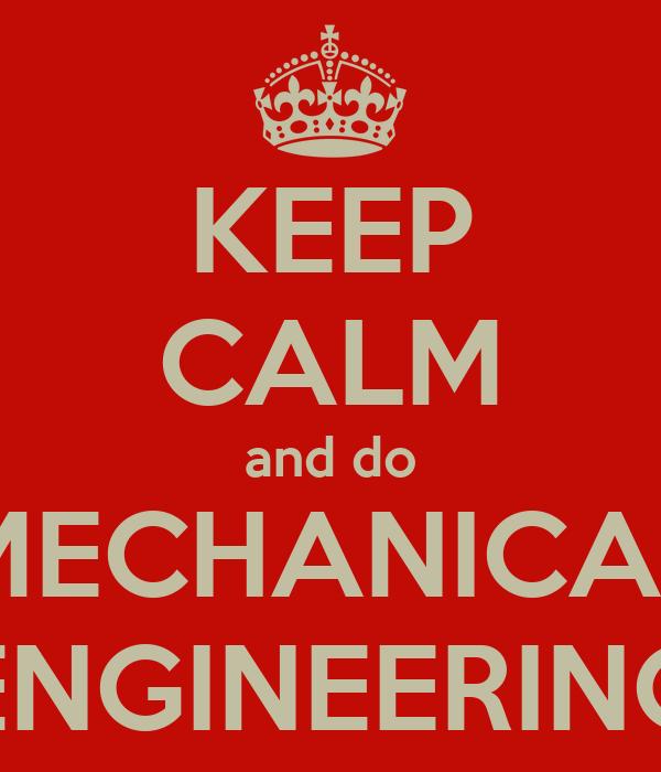 KEEP CALM and do MECHANICAL ENGINEERING
