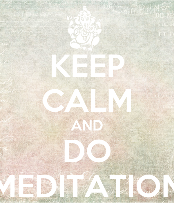 KEEP CALM AND DO MEDITATION