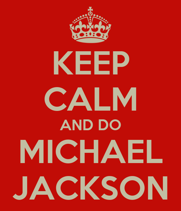 KEEP CALM AND DO MICHAEL JACKSON