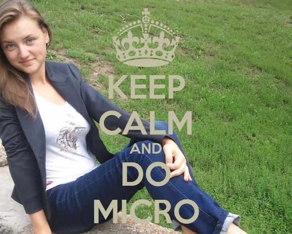 KEEP CALM AND DO MICRO