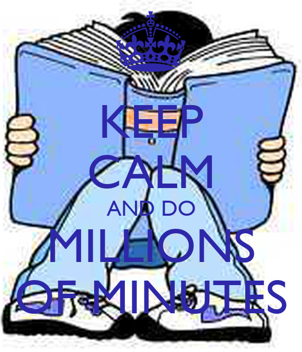 KEEP CALM AND DO MILLIONS OF MINUTES