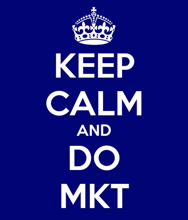 KEEP CALM AND DO MKT