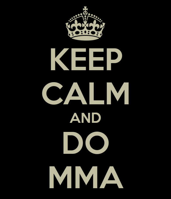 KEEP CALM AND DO MMA