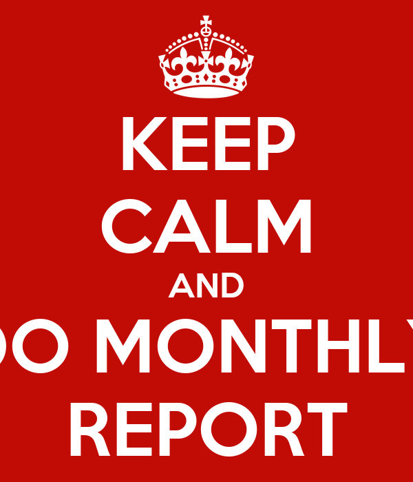 KEEP CALM AND DO MONTHLY REPORT