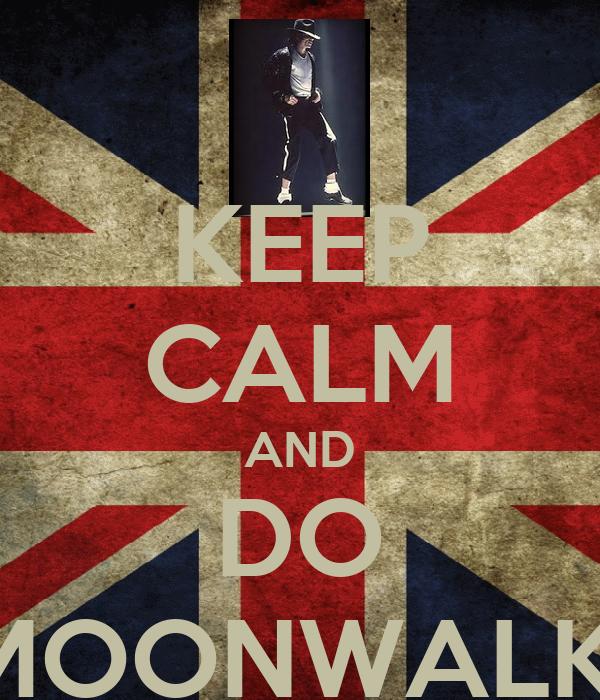 KEEP CALM AND DO MOONWALK