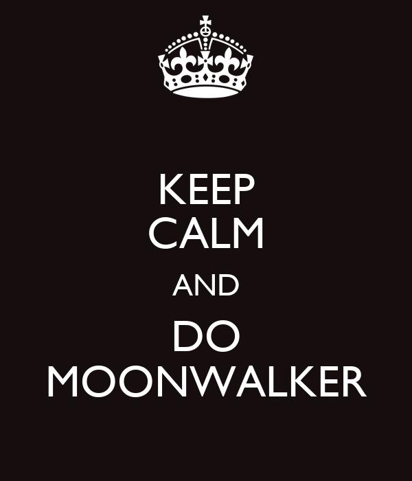 KEEP CALM AND DO MOONWALKER