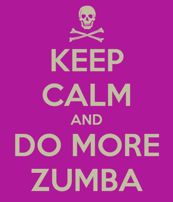 KEEP CALM AND DO MORE ZUMBA