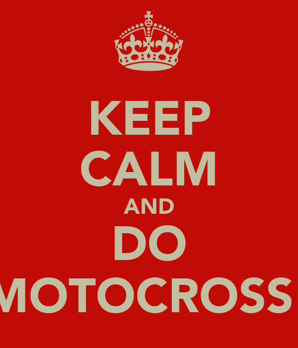 KEEP CALM AND DO MOTOCROSS!