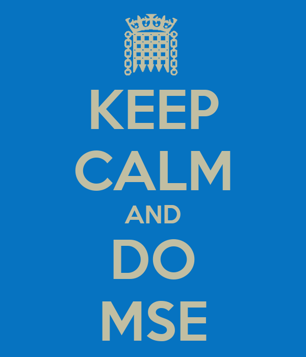 KEEP CALM AND DO MSE