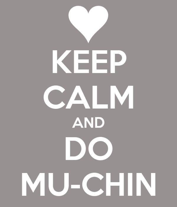 KEEP CALM AND DO MU-CHIN