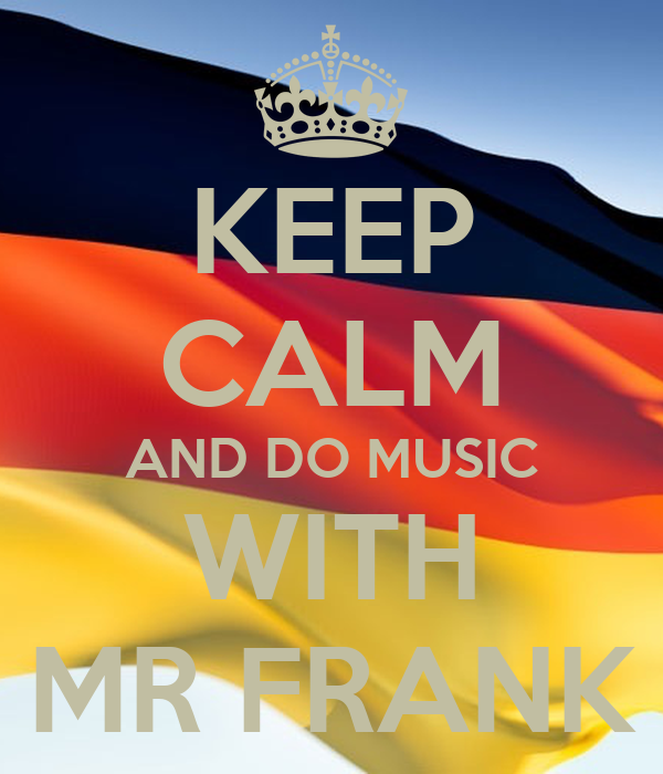 KEEP CALM AND DO MUSIC WITH MR FRANK