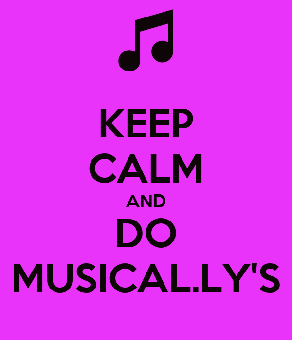 KEEP CALM AND DO MUSICAL.LY'S