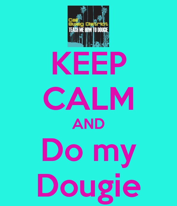 KEEP CALM AND Do my Dougie