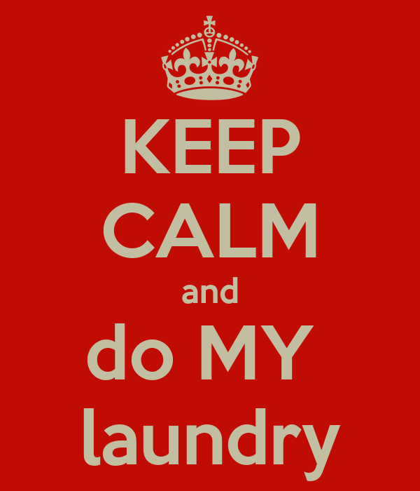 KEEP CALM and do MY  laundry